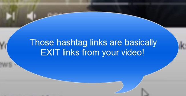 Those hashtags links are basically exit links from your video!
